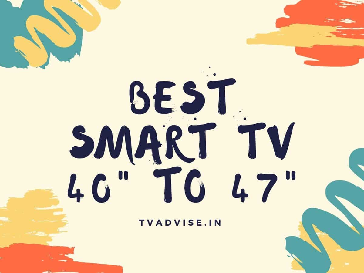 40 to 47 inch screen size smart tv